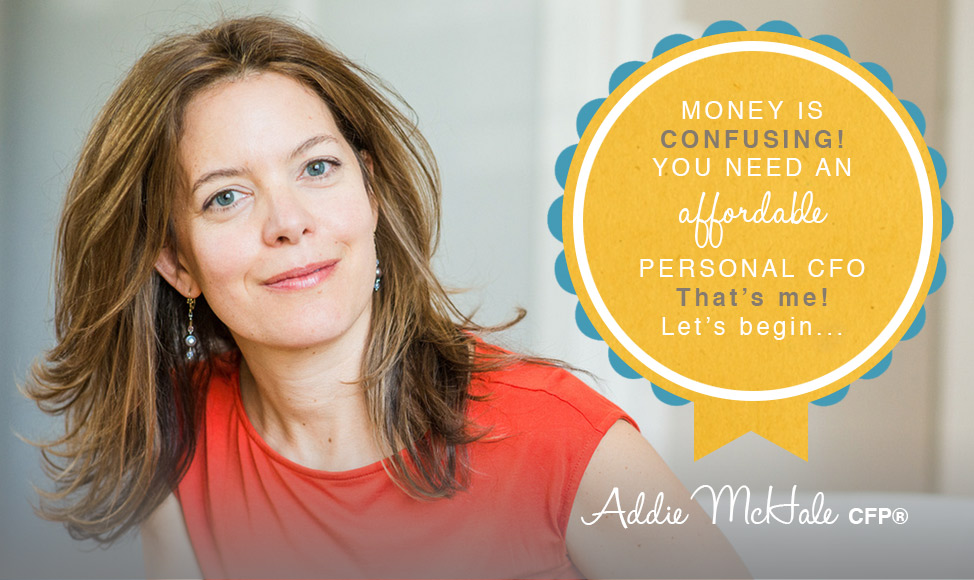 Money is confusing! You need an affordable personal CFO. That's me! Addie McHale, CFP